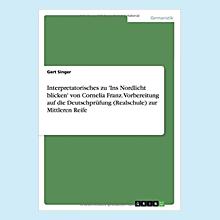 Interpretatorisches zu 'Ins Nordlicht blicken' von Cornelia Franz. Vorbereitung auf die Deutschprüfung (Realschule) zur Mittleren Reife
